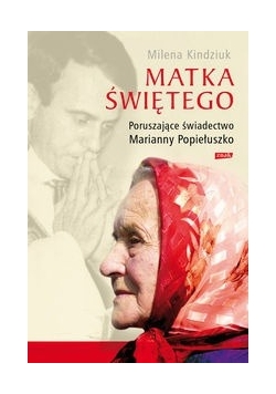 Matka Świętego Poruszające świadectwo Marianny Popiełuszko