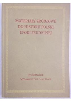 Materiały źródłowe do historii Polski epoki feudalnej I