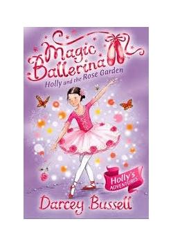 Magic Ballerina. Holly and the Rose Garden