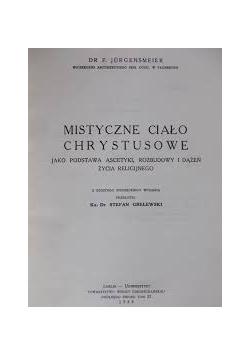 Mistyczne Ciało Chrystusowe jako podstawa ascetyki, rozbudowy i dążeń życia religijnego. 1939 r.