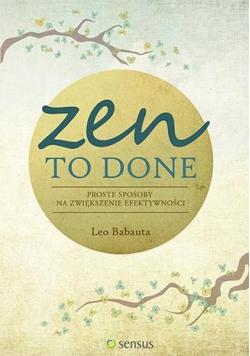 Zen To Done. Proste sposoby na zwiększenie efektyw