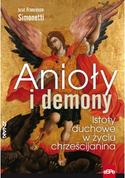 Anioły i demony Istoty duchowe w życiu chrześcijanina