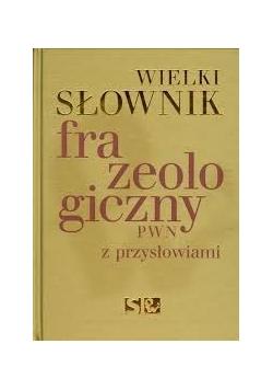 Wielki słownik Frazeologiczny z przysłowiami