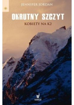Okrutny szczyt. Kobiety na K2