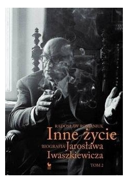 Inne życie. Biografia Jarosława Iwaszkiewicza T.2