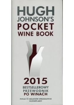 Hugh Johnson's Pocket Wine Book 2015 Bestsellerowy przewodnik po winach