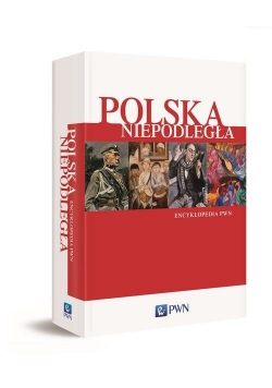 Polska Niepodległa. Encyklopedia PWN