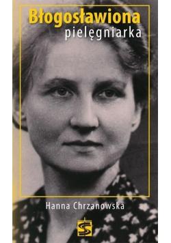 Błogosławiona pielęgniarka. Hanna Chrzanowska