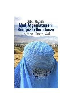 Nad Afganistanem Bóg już tylko płacze. Historia Shirin-Gol
