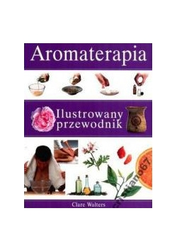 Aromaterapia ilustrowany przewodnik