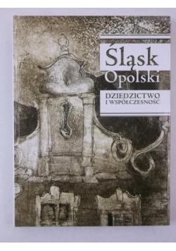 Śląsk Opolski. Dziedzictwo i współczesność