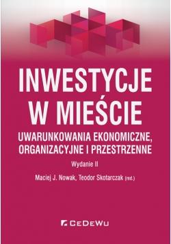Inwestycje w mieście. Uwarunkowania ekonomiczne, organizacyjne i przestrzenne (wyd. II)