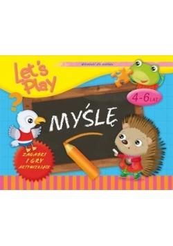 Let`s Play Myślę. Ćwiczenia i gry aktywizujące 4-6