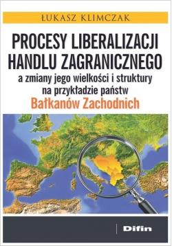 Procesy liberalizacji handlu zagranicznego a zmiany jego wielkości i struktury na przykładzie państw