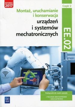 Montaż, uruchamianie i konserwacja urządzeń i systemów mechatronicznych Kwalifikacja EE.02 Podręcznik Część 2