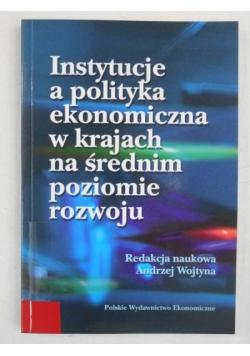 Instytucje a polityka ekonomiczna w krajach na średnim poziomie rozwoju