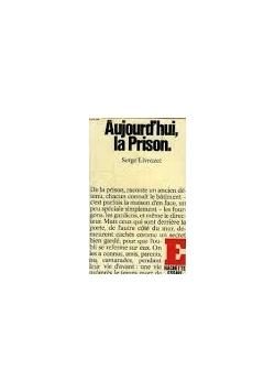 Aujourd'hui, la Prison