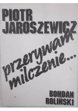 Piotr Jaroszewicz - Przerywam milczenie...