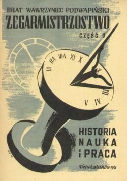 Zegarmistrzostwo. Praktyczny podręcznik szkolenia uczniów i samokształcenia amatorów. Część pierwsza. Historia, nauka i praca zegarmistrzowska, 1950r.