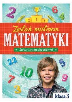 Zostań mistrzem matematyki. Zestaw ćwiczeń dodatkowych klasa 3