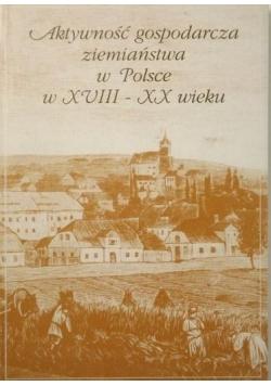 Aktywność gospodarcza ziemiaństwa w Polsce w XVIII-XX wieku
