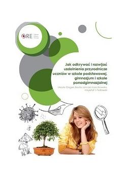 Jak Odkryć i rozwijać uzdolnienia przyrodnicze uczniów w  szkole podstawowej, gimnazjum i szkole ponadgimnazjalnej