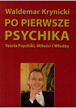 Po pierwsze psychika. Teoria psychiki, miłości..