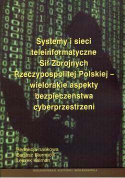 Systemy i sieci teleinformatyczne Sił Zbrojnych Rzeczypospolitej Polskiej - wielorakie aspekty bezpieczeństwa cyberprzestrzeni