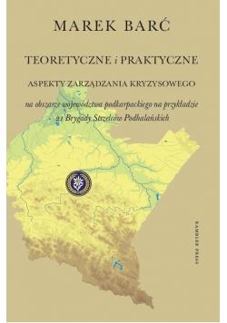 Teoretyczne i praktyczne aspekty zarządzania kryzysowego na obszarze województwa podkarpackiego