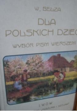Dla polskich dzieci. Wybór pism wierszem Władysława Bełzy