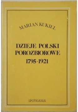 Dzieje Polski porozbiorowe 1795-1921