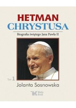 Hetman Chrystusa. Biografia św. Jana Pawła II T.1