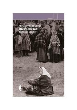 Bieżeństwo 1915.Zapomniani uchodźcy