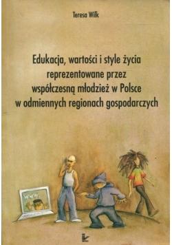 Edukacja, wartości i style życia reprezentowane przez współczesną młodzież w Polsce w odmiennych regionach gospodarczych