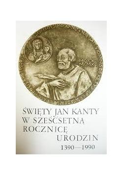 Święty Jan Kanty w sześćsetną rocznicę urodzin 1390-1990