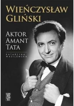 Wieńczysław Gliński. Aktor Amant Tata
