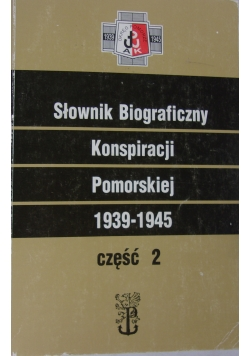 Słownik biograficzny konspiracji pomorskiej 1939-1945
