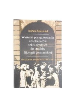Marciniak Izabela - Warunki przygotowania absolwentów szkół średnich do studiów filologii germańskiej