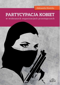 Partycypacja kobiet w wybranych organizacjach przestępczych