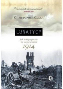 Lunatycy. Jak Europa poszła na wojnę w roku 1914