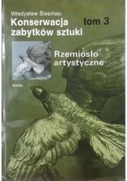 Konserwacja zabytków sztuki. Rzemiosło artystyczne, t.III