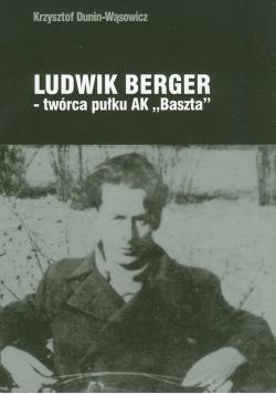 """Ludwik Berger twórca pułku AK""""Baszta"""""""