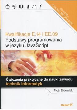 Kwalifikacje E.14 i EE.09 Podstawy programowania w języku JavaScript Ćwiczenia praktyczne do nauki zawodu