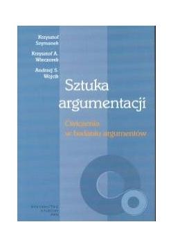 Sztuka argumentacji Ćwiczenia w badaniu argumentów