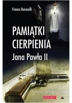 Pamiątki cierpienia Jana Pawła II