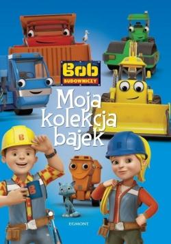 Bob Budowniczy. Moja kolekcja bajek