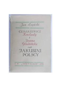 Cesarzewicz Konstanty i Joanna Grudzińska czyli Jakubini polscy