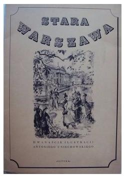 Stara Warszawa Dwanaście Ilustracji Antoniego Uniechowskiego