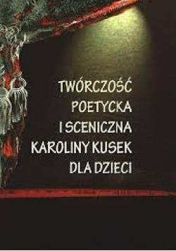 Twórczość poetycka i sceniczna Karoliny Kusek dla dzieci
