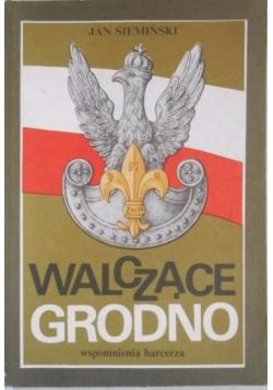 Walczące Grodno. Wspomnienia harcerza